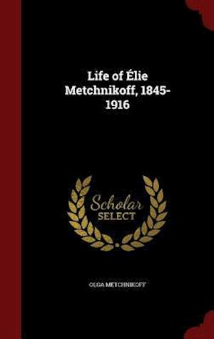 Life of Elie Metchnikoff, 1845-1916 af Olga Metchnikoff