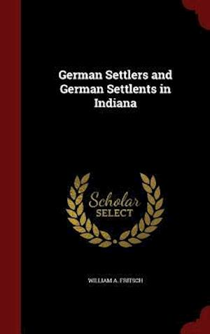 German Settlers and German Settlents in Indiana af William A. Fritsch