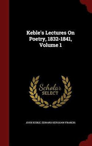 Keble's Lectures on Poetry, 1832-1841, Volume 1 af Edward Kershaw Francis, John Keble
