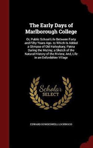 The Early Days of Marlborough College af Edward Dowdeswell Lockwood