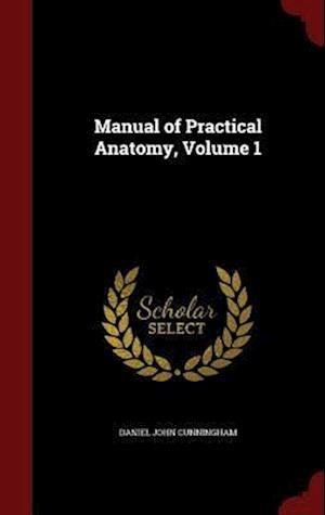 Manual of Practical Anatomy, Volume 1 af Daniel John Cunningham