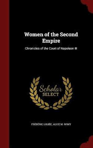 Women of the Second Empire af Alice M. Ivimy, Frederic Loliee