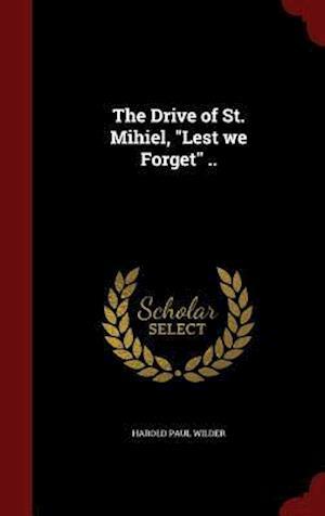 The Drive of St. Mihiel, Lest We Forget .. af Harold Paul Wilder