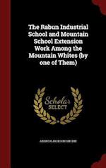 The Rabun Industrial School and Mountain School Extension Work Among the Mountain Whites (by One of Them) af Andrew Jackson Ritchie