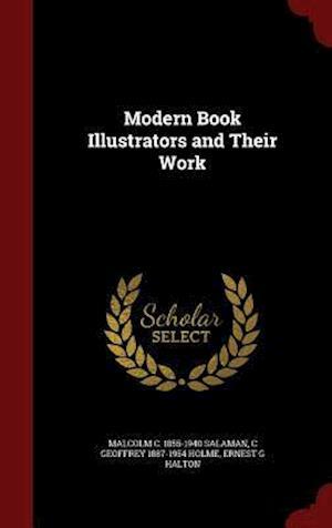 Modern Book Illustrators and Their Work af Malcolm C. 1855-1940 Salaman, C. Geoffrey 1887-1954 Holme, Ernest G. Halton