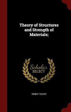 Theory of Structures and Strength of Materials; af Henry T. Bovey