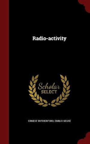 Radio-Activity af Ernest Rutherford, Emilio Segre