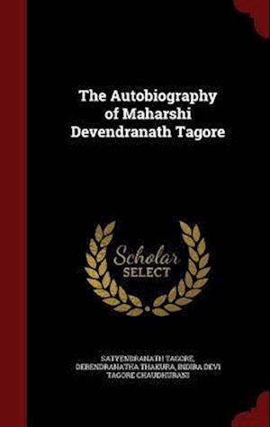 The Autobiography of Maharshi Devendranath Tagore af Satyendranath Tagore, Debendranatha Thakura, Indira Devi Tagore Chaudhurani