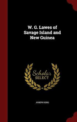 W. G. Lawes of Savage Island and New Guinea af Joseph King