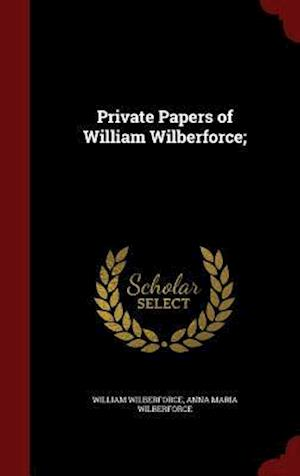 Private Papers of William Wilberforce; af William Wilberforce, Anna Maria Wilberforce
