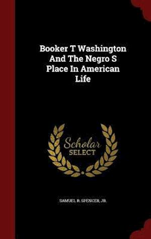 Booker T Washington and the Negro S Place in American Life af Samuel R. Spencer