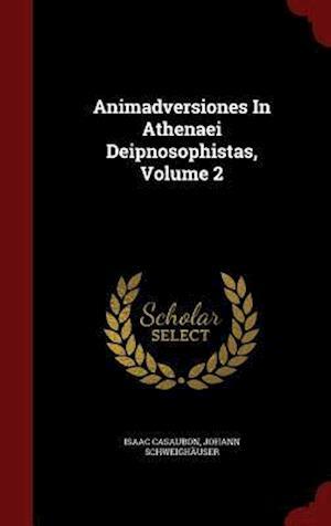 Animadversiones in Athenaei Deipnosophistas, Volume 2 af Isaac Casaubon, Johann Schweighauser
