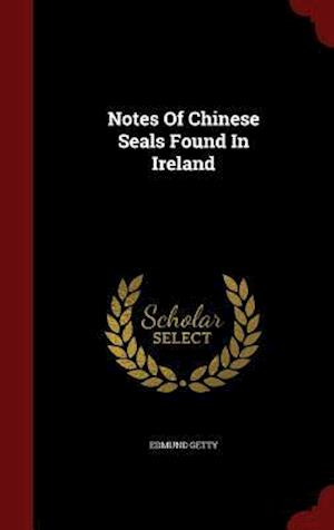 Notes of Chinese Seals Found in Ireland af Edmund Getty
