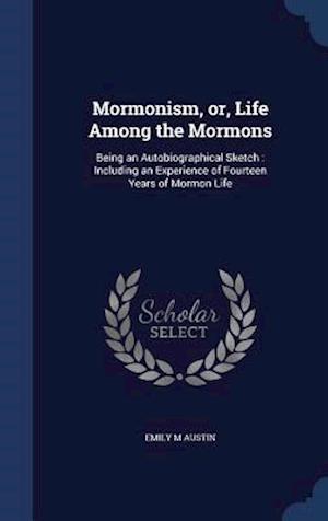 Mormonism, Or, Life Among the Mormons af Emily M. Austin