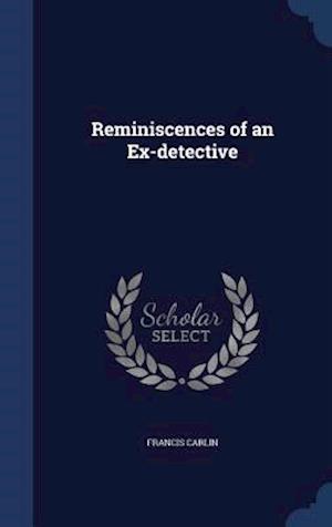 Reminiscences of an Ex-Detective af Francis Carlin
