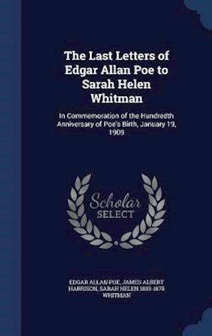 The Last Letters of Edgar Allan Poe to Sarah Helen Whitman af James Albert Harrison, Edgar Allan Poe, Sarah Helen 1803-1878 Whitman