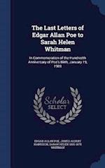 The Last Letters of Edgar Allan Poe to Sarah Helen Whitman af James Albert Harrison, Edgar Allan Poe, Sarah Helen 1803-1878 Whitman