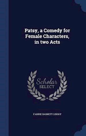 Patsy, a Comedy for Female Characters, in Two Acts af Fannie Barnett Linsky