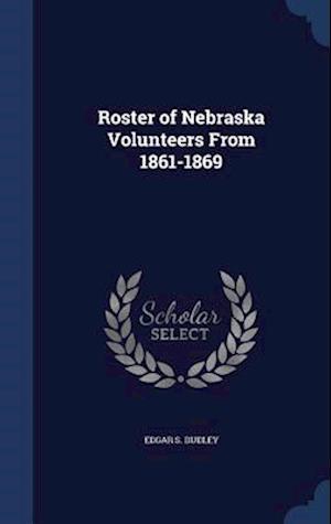Roster of Nebraska Volunteers from 1861-1869 af Edgar S. Dudley