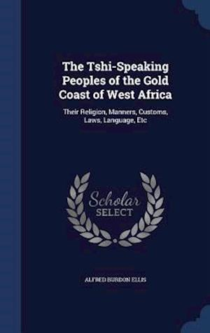 The Tshi-Speaking Peoples of the Gold Coast of West Africa af Alfred Burdon Ellis