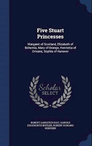 Five Stuart Princesses af Robert Howard Hodgkin, Harold Edgeworth Butler, Robert Sangster Rait