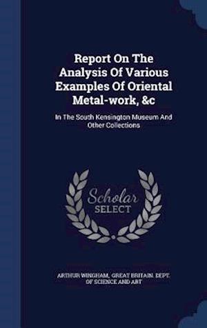 Report on the Analysis of Various Examples of Oriental Metal-Work, &C af Arthur Wingham