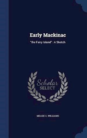 Early Mackinac af Meade C. Williams