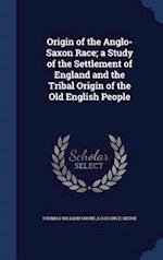 Origin of the Anglo-Saxon Race; A Study of the Settlement of England and the Tribal Origin of the Old English People af Thomas William Shore, Louis Erle Shore