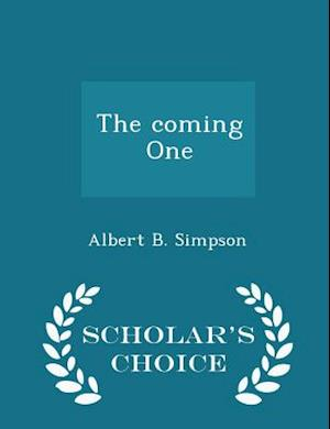 The Coming One - Scholar's Choice Edition af Albert B. Simpson