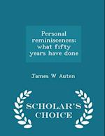 Personal Reminiscences; What Fifty Years Have Done - Scholar's Choice Edition af James W. Auten