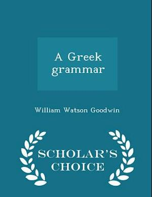 A Greek Grammar - Scholar's Choice Edition af William Watson Goodwin