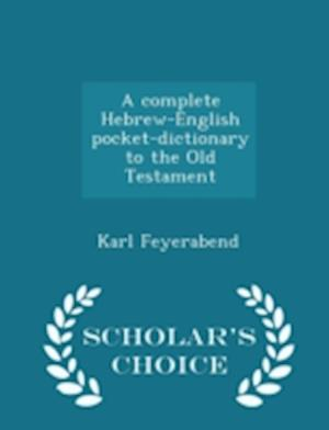 A Complete Hebrew-English Pocket-Dictionary to the Old Testament - Scholar's Choice Edition af Karl Feyerabend