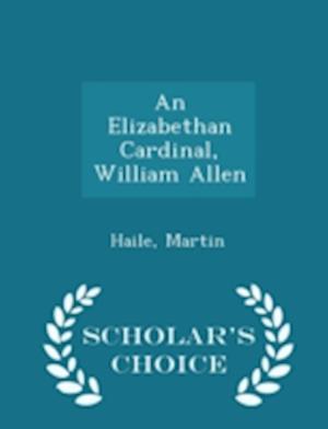 An Elizabethan Cardinal, William Allen - Scholar's Choice Edition af Martin Haile