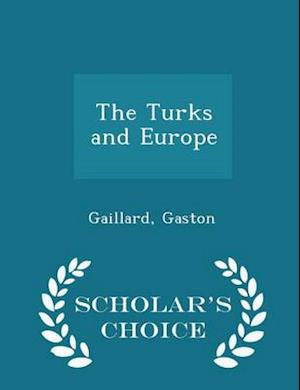 The Turks and Europe - Scholar's Choice Edition af Gaston Gaillard