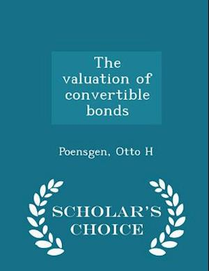 The Valuation of Convertible Bonds - Scholar's Choice Edition af Otto H. Poensgen