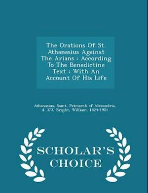 The Orations of St. Athanasius Against the Arians af William Bright