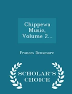 Chippewa Music, Volume 2... - Scholar's Choice Edition af Frances Densmore