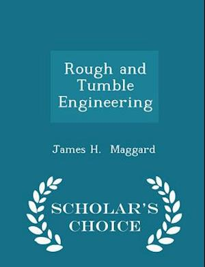 Rough and Tumble Engineering - Scholar's Choice Edition af James H. Maggard