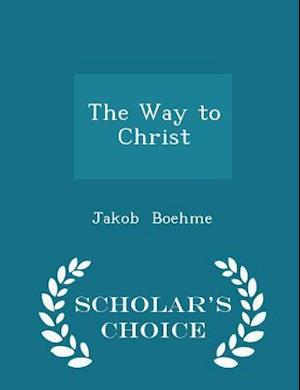 The Way to Christ - Scholar's Choice Edition af Jakob Boehme