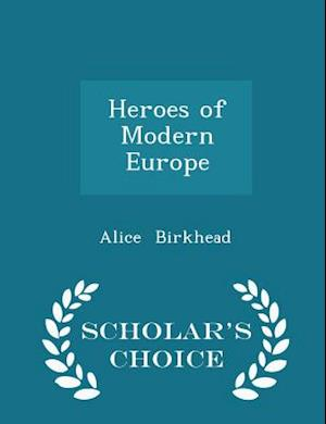 Heroes of Modern Europe - Scholar's Choice Edition af Alice Birkhead