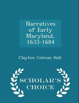 Narratives of Early Maryland, 1633-1684 - Scholar's Choice Edition af Clayton Colman Hall