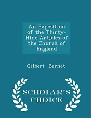An Exposition of the Thirty-Nine Articles of the Church of England - Scholar's Choice Edition af Gilbert Burnet
