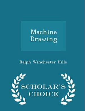 Machine Drawing - Scholar's Choice Edition af Ralph Winchester Hills