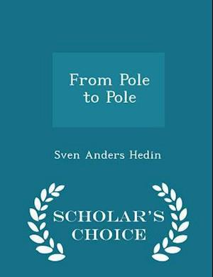 From Pole to Pole - Scholar's Choice Edition af Sven Anders Hedin