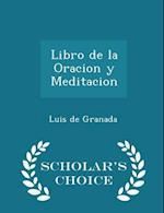 Libro de La Oracion y Meditacion - Scholar's Choice Edition af Luis De Granada