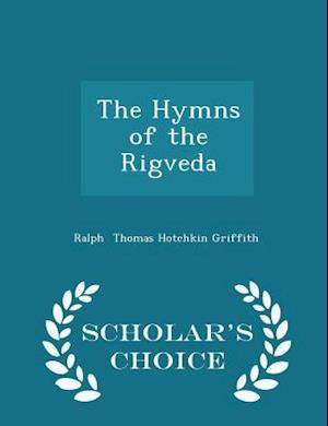 The Hymns of the Rigveda - Scholar's Choice Edition af Ralph Thomas Hotchkin Griffith
