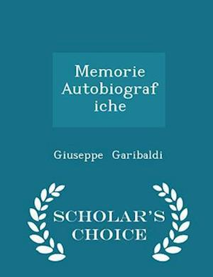 Memorie Autobiografiche - Scholar's Choice Edition af Giuseppe Garibaldi