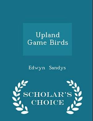 Upland Game Birds - Scholar's Choice Edition af Edwyn Sandys