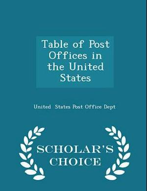 Table of Post Offices in the United States - Scholar's Choice Edition af United States Post Office Dept