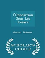 L'Opposition Sous Les Cesars - Scholar's Choice Edition af Gaston Boissier